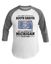 LIVE IN SOUTH DAKOTA BUT MICHIGAN IN MY DNA Baseball Tee thumbnail