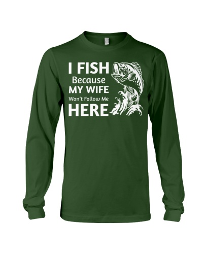 I Fish Because My Wife Won't Follow Me Here