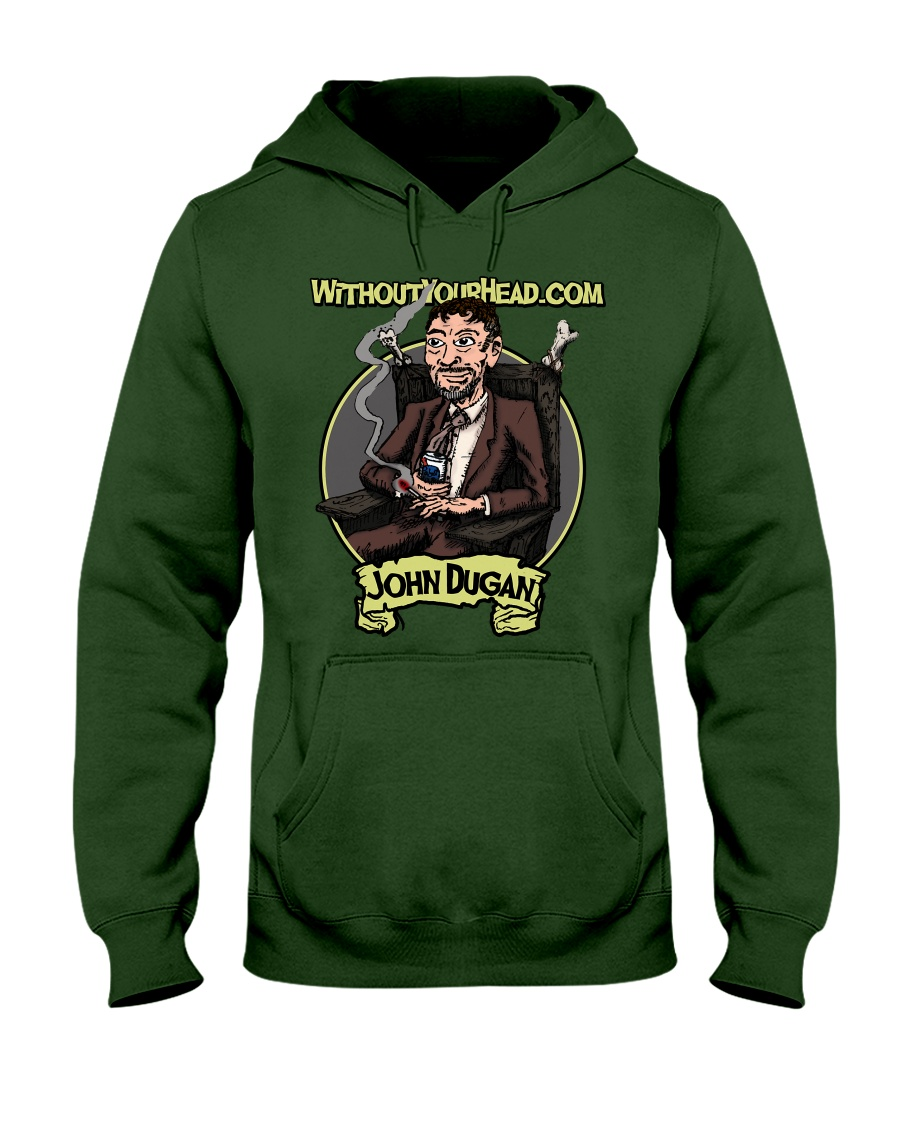 John Dugan - Without Your Head  Hooded Sweatshirt