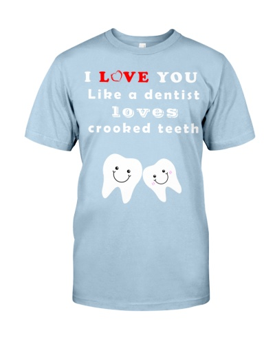 I love you like a dentist loves crooked teeth