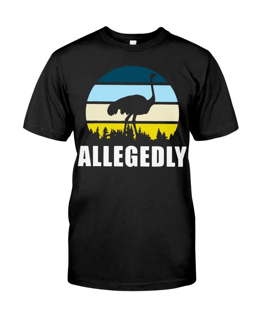 Allegedly Ostrich Shirt Classic T-Shirt