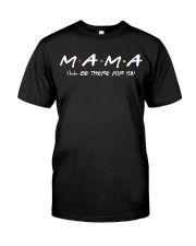 Mama I'll be there for you Classic T-Shirt front