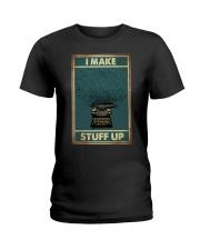 I make stuff up Ladies T-Shirt thumbnail