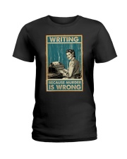 Writing Because murder is Wrong Ladies T-Shirt thumbnail