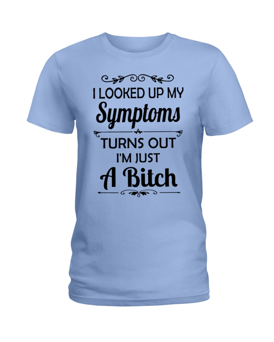 I LOOKED UP MY SYMPTOMS TURN OUT Ladies T-Shirt