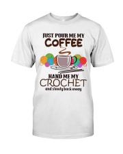 Just Pour Me My Coffee Hand Me My Crochet Classic T-Shirt thumbnail