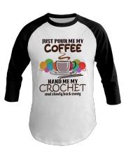Just Pour Me My Coffee Hand Me My Crochet Baseball Tee thumbnail