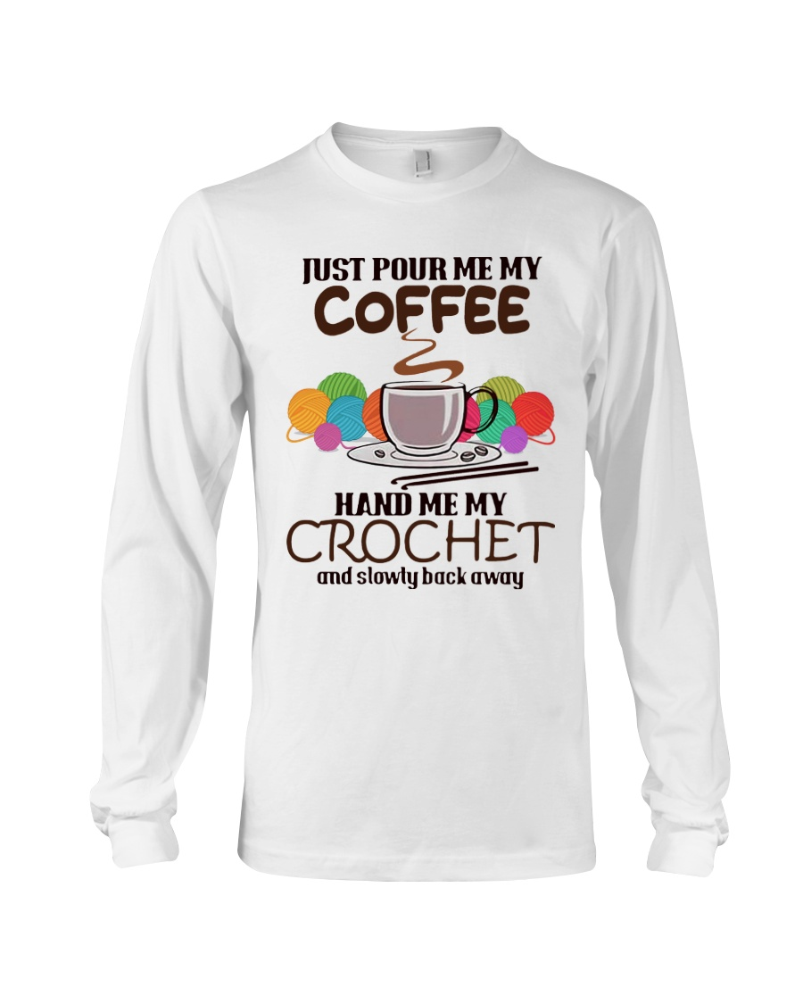 Just Pour Me My Coffee Hand Me My Crochet Long Sleeve Tee