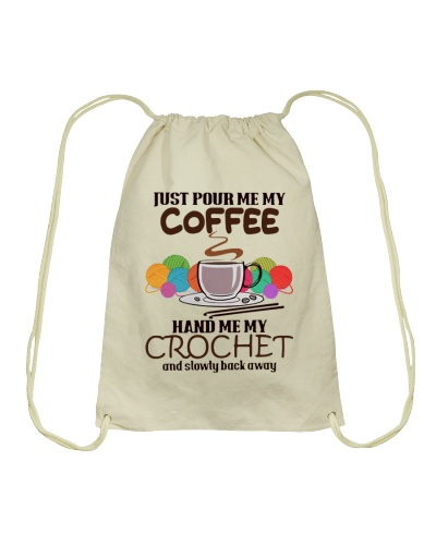 Just Pour Me My Coffee Hand Me My Crochet