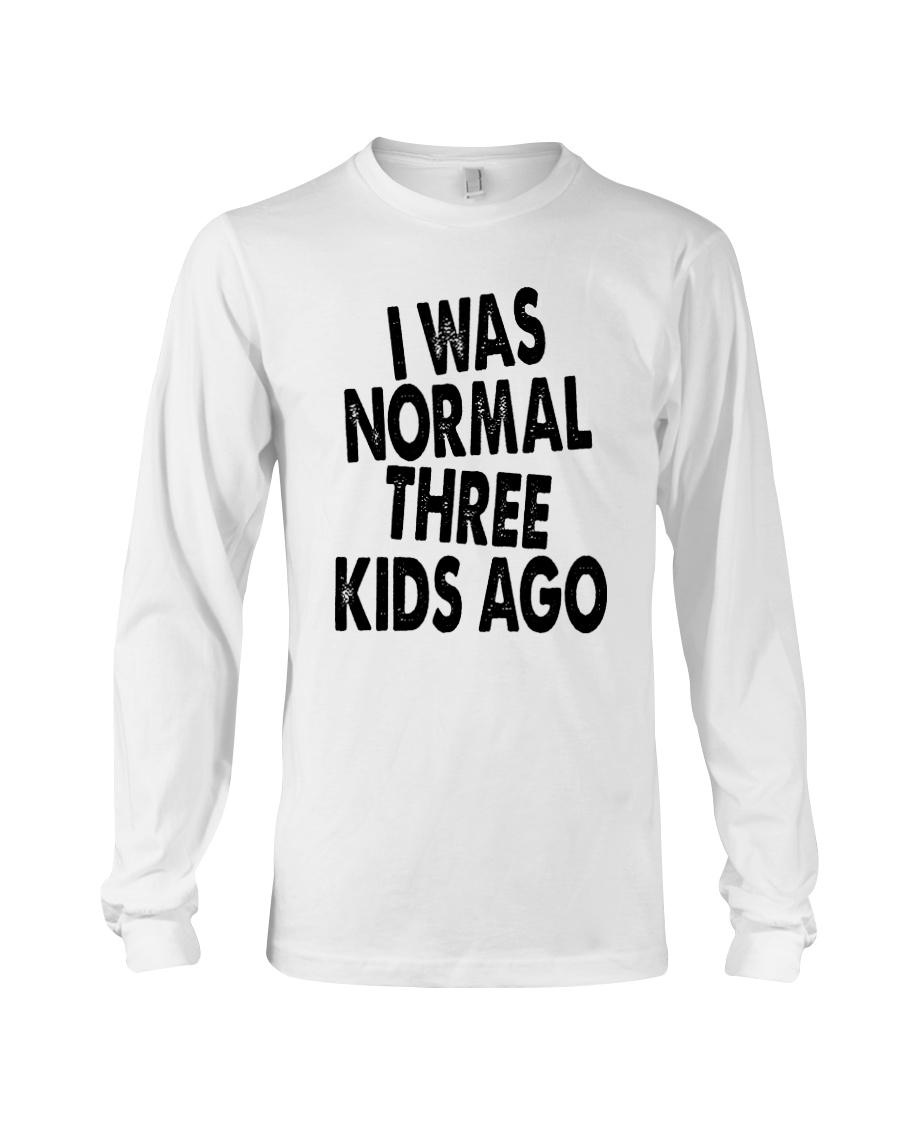 I Was Normal Three Kids Ago  Long Sleeve Tee