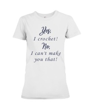 Yes-Icrochet-No-I-Cant-Make-You-That Premium Fit Ladies Tee thumbnail