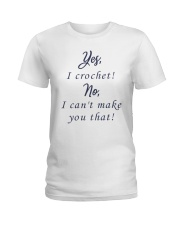 Yes-Icrochet-No-I-Cant-Make-You-That Ladies T-Shirt thumbnail
