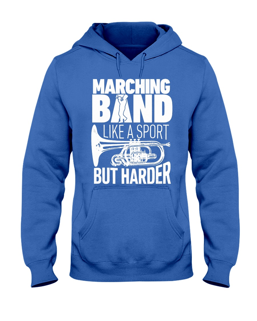 Marching Band Like A Sport But Harder Shirt C Hooded Sweatshirt