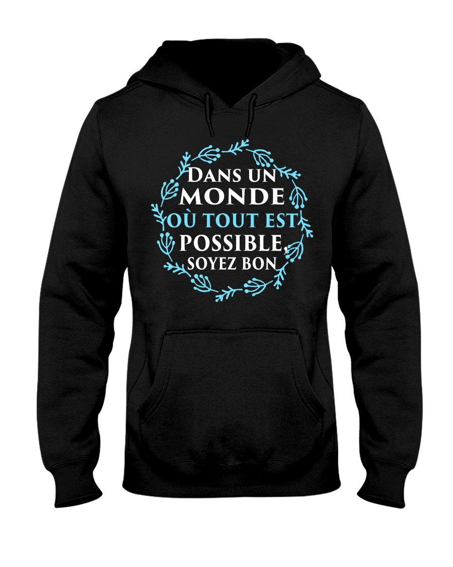 DANS UN MON DE OU TOUT EST POSSIBLE SOVEZ BON Hooded Sweatshirt