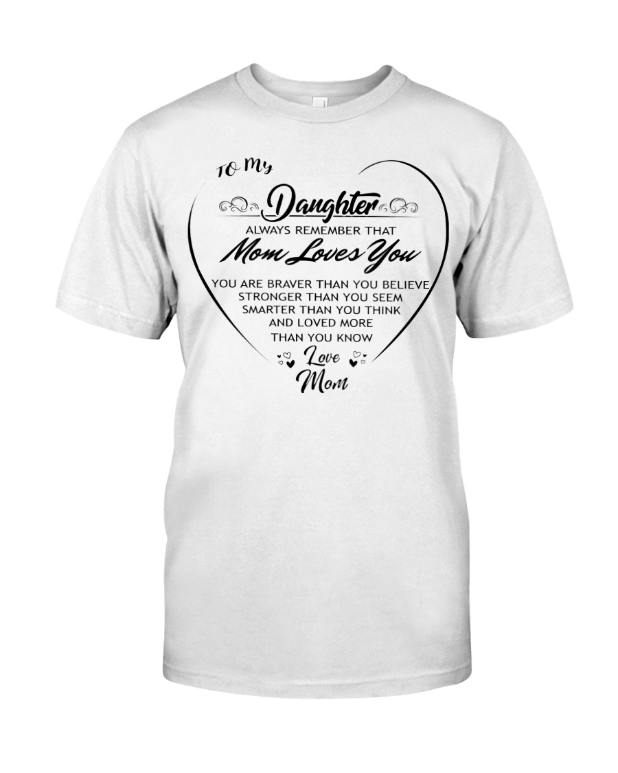 To my daughter always remember that mom loves you  Classic T-Shirt