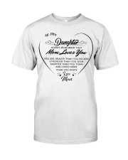 To my daughter always remember that mom loves you  Classic T-Shirt front
