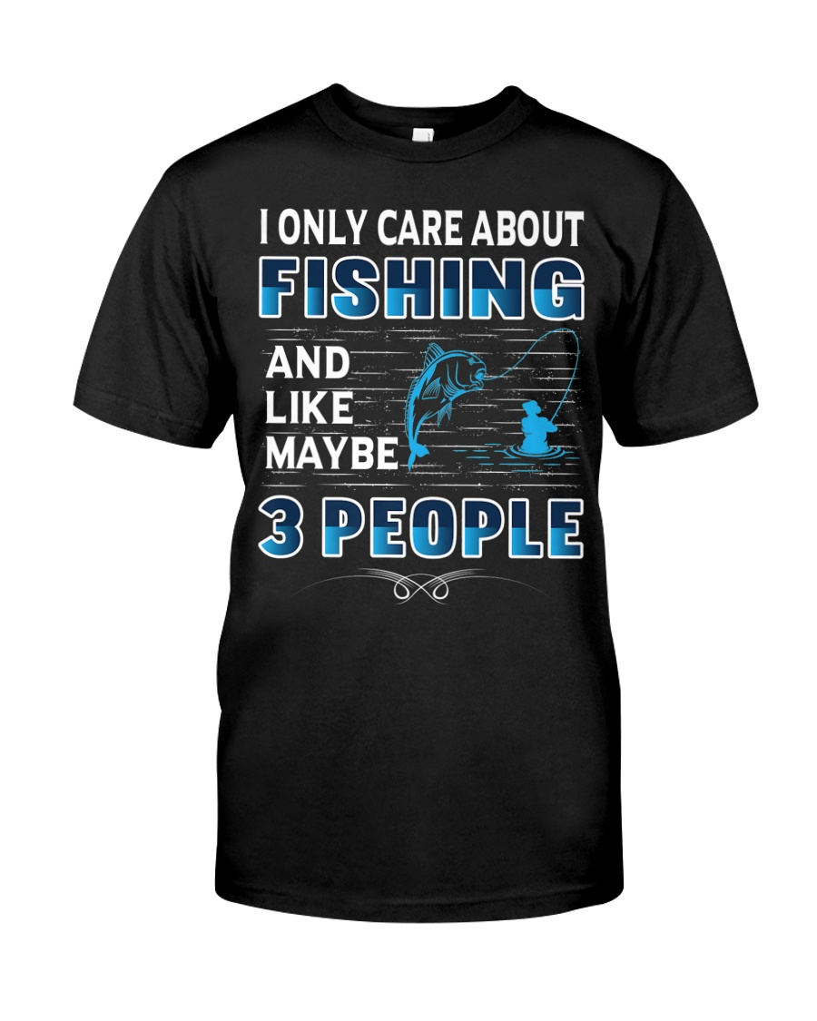 I Only Care About Fishing and Like 3 People Premium Fit Mens Tee