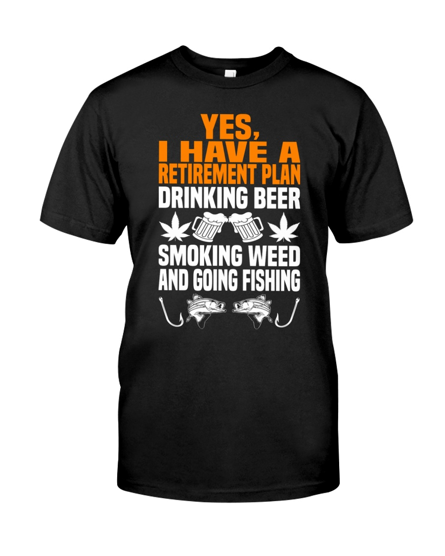 Plan Drink Beer Smoke Weed And Going Fishing Classic T-Shirt