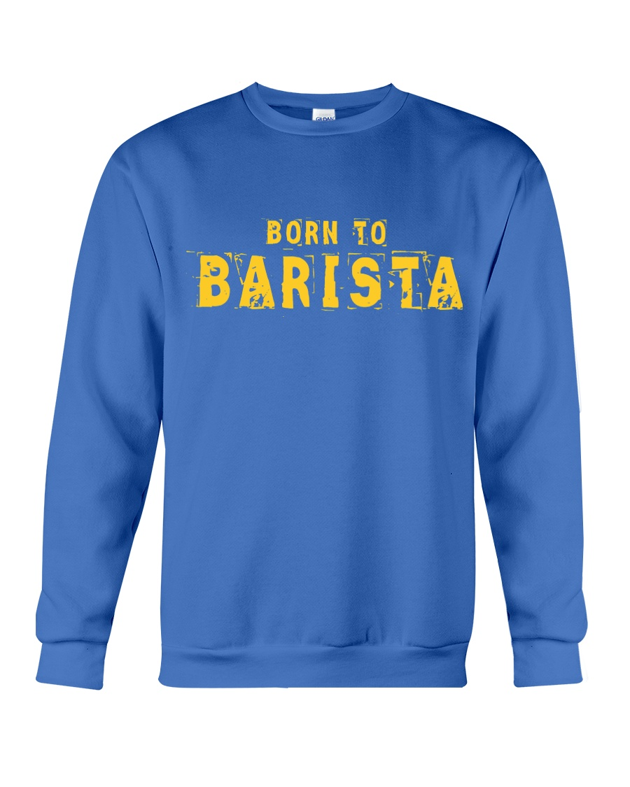 Funny Barista T Shirts  Gifts For Baristas Crewneck Sweatshirt