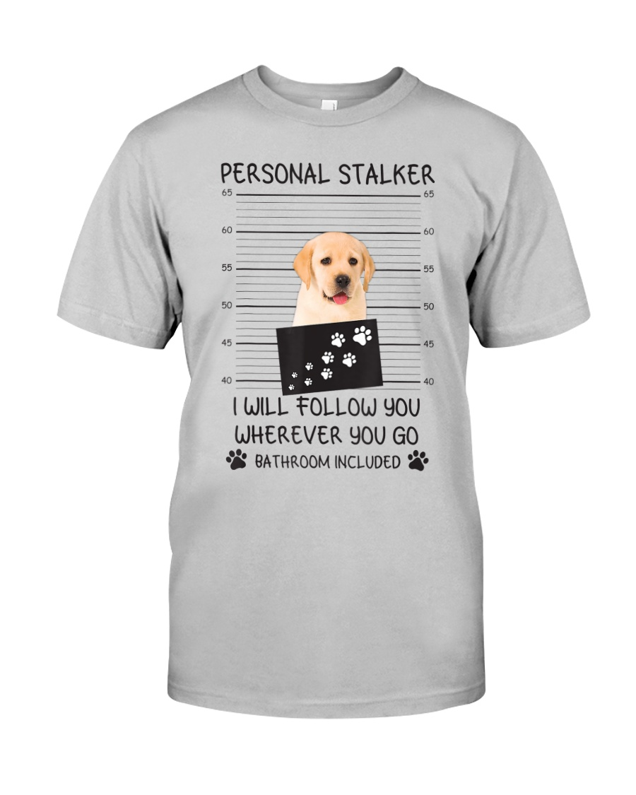Funny Dog Lover Gift Personal Stalker Labrador T S Classic T-Shirt