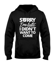 Sorry I'm Late I Didn't Want To Come Hooded Sweatshirt thumbnail