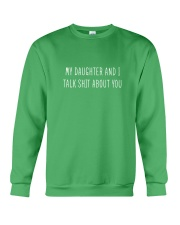 My Daughter And I Talk Shit About You Crewneck Sweatshirt front