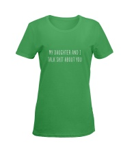 My Daughter And I Talk Shit About You Ladies T-Shirt women-premium-crewneck-shirt-front