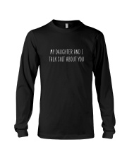 My Daughter And I Talk Shit About You Long Sleeve Tee front