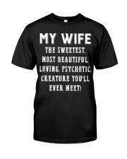 My wife sweetest beautiful loving psychotic Classic T-Shirt front