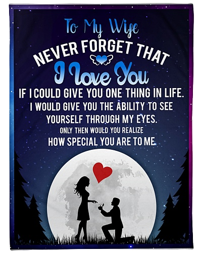To my wife never forget I love you