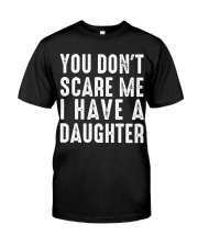 I have a daughter  Classic T-Shirt front