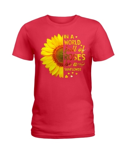 in a world full of roses be a sunflower 457591