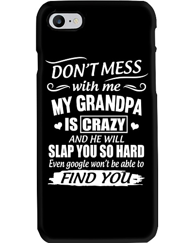 Don't mess with me my grandpa is crazy