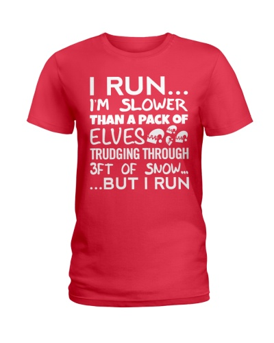 I RUN I'M SLOWER THAN A PACK OF ELVES