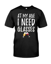 At my age i need glasses Classic T-Shirt front
