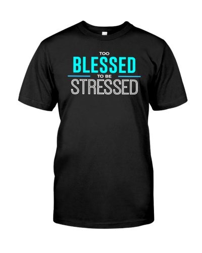 Too Blessed To Be Stressed Light TShirt