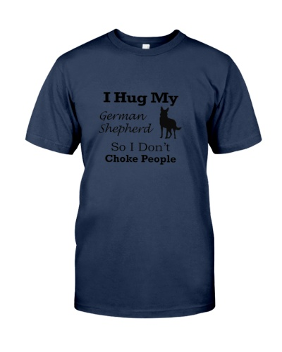 I hug my  German Shepherd  so i dont choke people