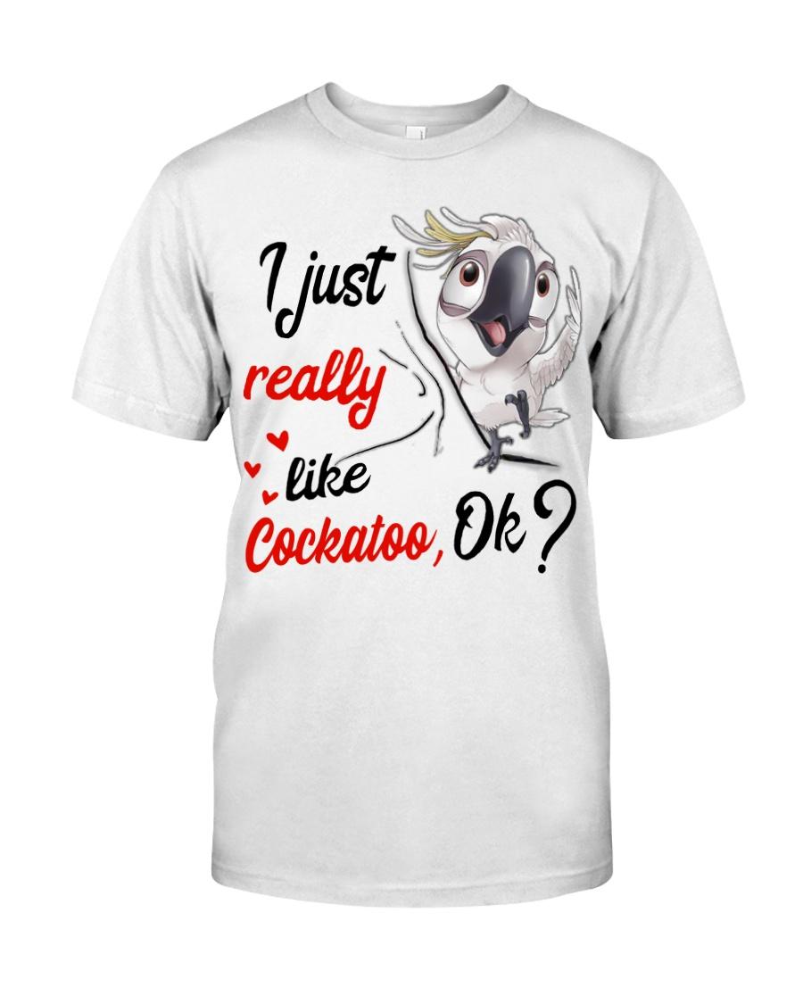 I just Really Like Cockatoo ok Classic T-Shirt