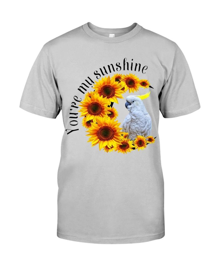 Cockatoo You Are My Sunshine  Classic T-Shirt