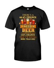 I Need A Beer Classic T-Shirt front