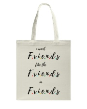 i want friends like the friends in friends Tote Bag thumbnail