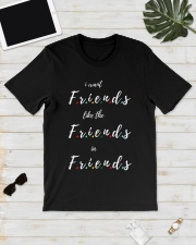 i want friends like the friends in friends Classic T-Shirt lifestyle-mens-crewneck-front-17