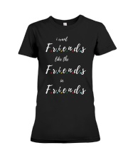 i want friends like the friends in friends Premium Fit Ladies Tee thumbnail
