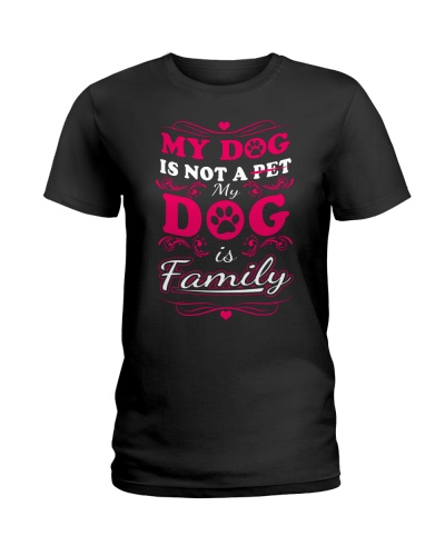 my dog is not a pet my dog is family Tshirt