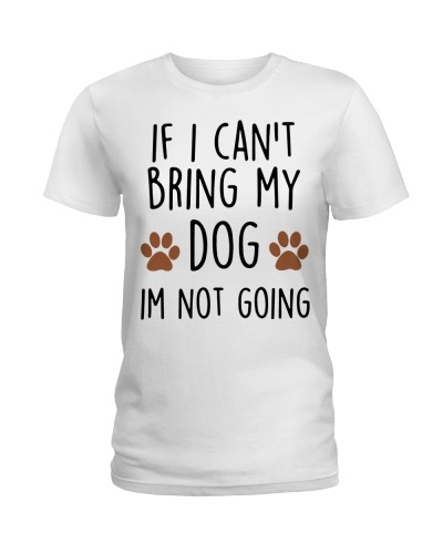 If I Cant Bring My Dog Im Not Going Tshirt