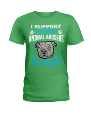 I support putting animal abusers to sleep Ladies T-Shirt front