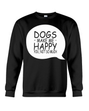 Dogs Make Me Happy You Not So Much T-Shirt Crewneck Sweatshirt front