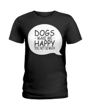 Dogs Make Me Happy You Not So Much T-Shirt Ladies T-Shirt front