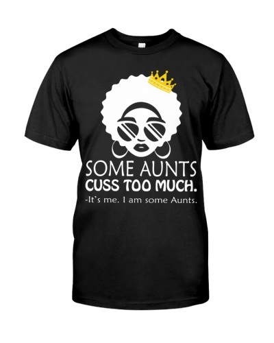 Some Aunts Cuss Too Much T-shirt Melanin Auntie