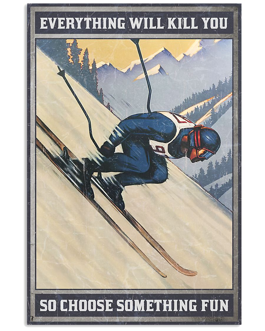 Skiing Everything will kill you 16x24 Poster